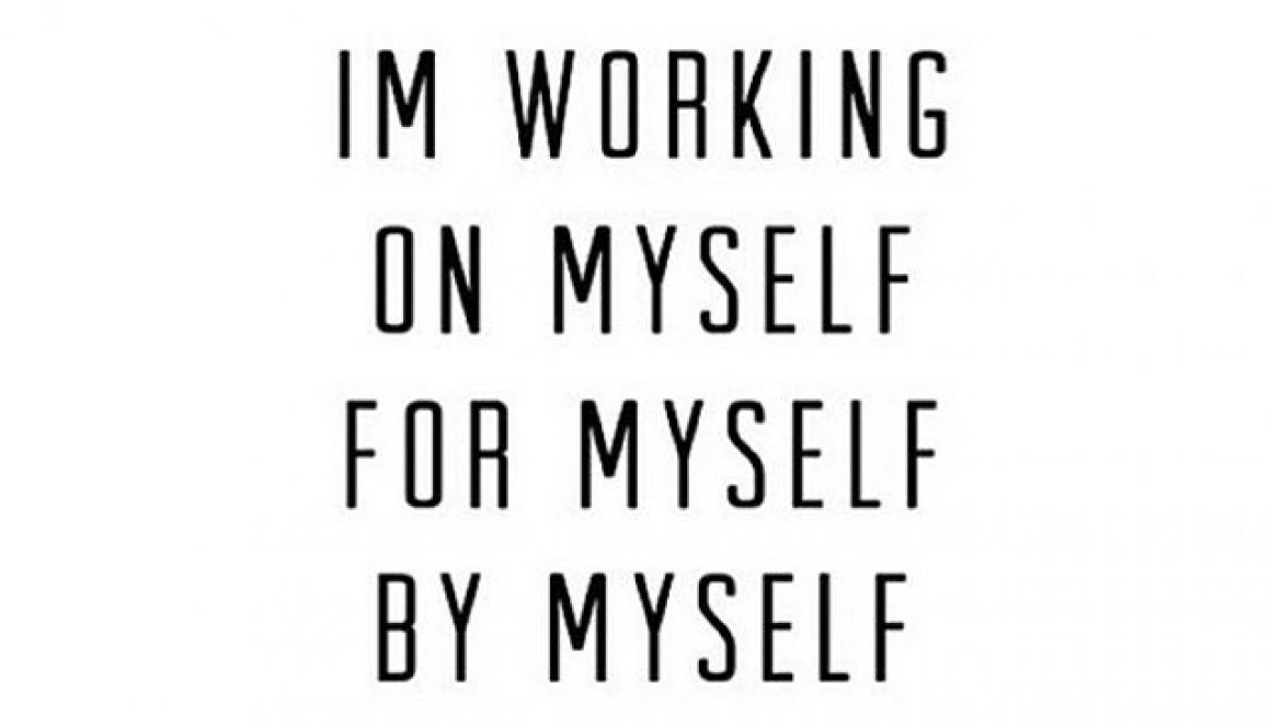 I'm Working On MYself For Myself By Myself