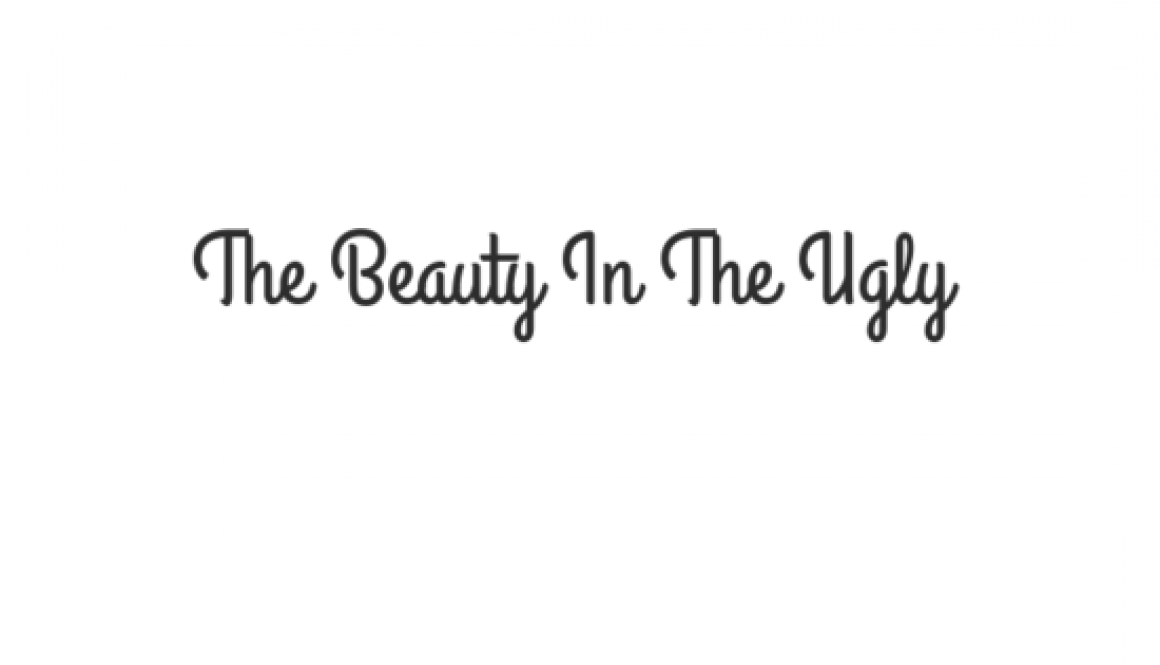 The Beauty In The Ugly